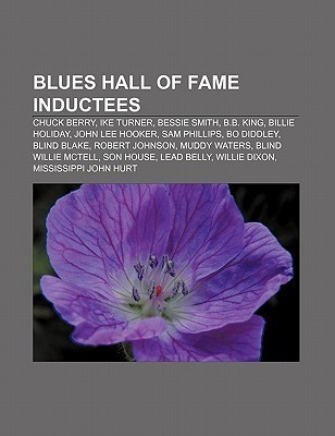 Blues Hall of Fame Inductees: Chuck Berry, Ike Turner, Bessie Smith, B.B. King, Billie Holiday, John Lee Hooker, Sam Phillips, Bo Diddley  by  Source Wikipedia