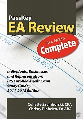 Passkey EA Review Complete: Individuals, Businesses and Representation: IRS Enrolled Agent Exam Study Guide 2011-2012 Edition  by  Christy Pinheiro