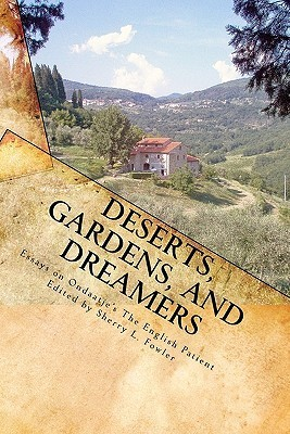 Deserts, Gardens, and Dreamers: Young Writers on Ondaatjes the English Patient  by  Sherry Fowler