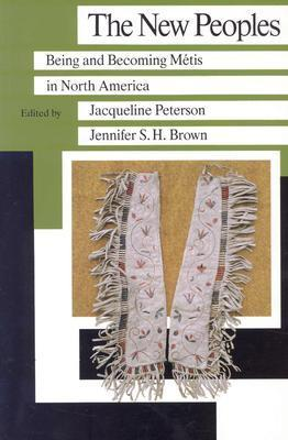 New Peoples: Being and Becoming Metis in North America Jacqueline Peterson
