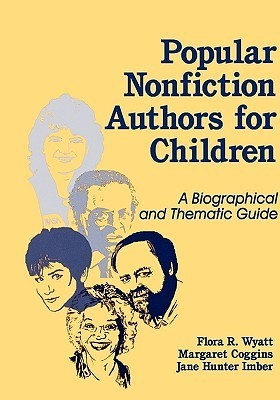 Popular Nonfiction Authors for Children: A Biographical and Thematic Guide Flora R. Wyatt