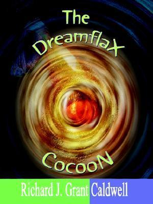The Dreamflax Cocoon  by  Richard J. Grant Caldwell
