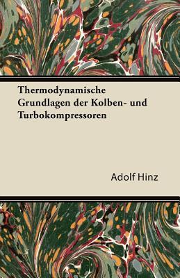 Thermodynamische Grundlagen Der Kolben- Und Turbokompressoren Adolf Hinz