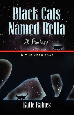Black Cats Named Bella: A Fantasy  by  Katie Raines