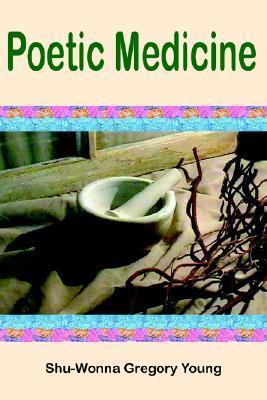 Poetic Medicine  by  Shu-Wonna Gregory Young