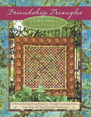 Friendship Triangles: 15 Beautiful Quilting Projects, Triangle Exchange Ideas, Easy, Step-By-Step Technique Edyta Sitar