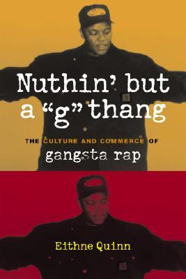Nuthin But a G Thang: The Culture and Commerce of Gangsta Rap  by  Eithne Quinn