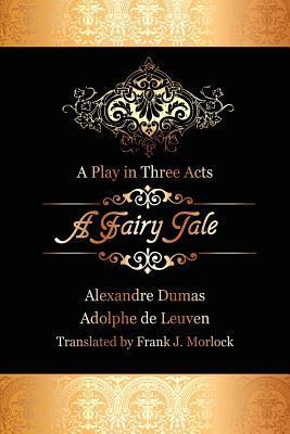 A Fairy Tale: A Play in Three Acts Alexandre Dumas