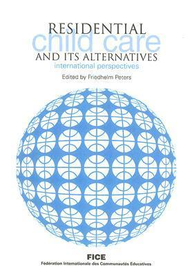 Residential Child Care and Its Alternatives: International Perspectives Friedhelm Peters