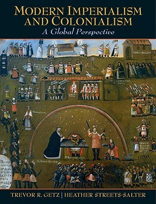 Modern Imperialism and Colonialism: A Global Perspective  by  Trevor R. Getz