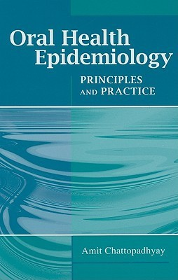 Oral Health Epidemiology: Principles and Practice Amit Chattopadhyay