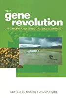 The Gene Revolution: GM Crops and Unequal Development  by  Sakiko Fukuda-Parr