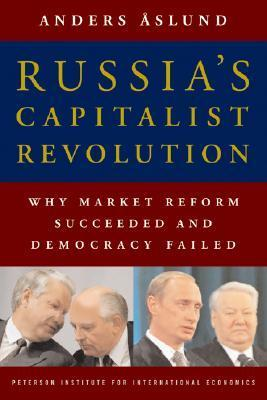 Russias Capitalist Revolution: Why Market Reform Succeeded and Democracy Failed Anders Aslund