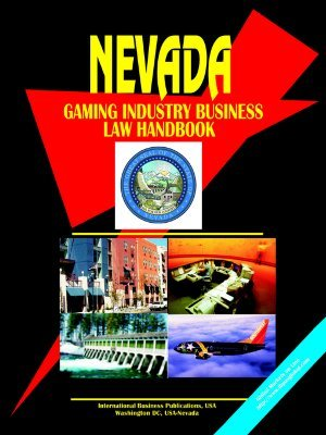 Nevada Gaming Industry Business Law Handbook  by  USA International Business Publications
