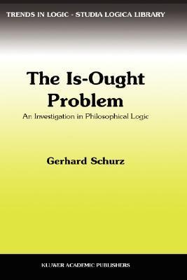 The Is-Ought Problem: An Investigation in Philosophical Logic  by  G. Schurz