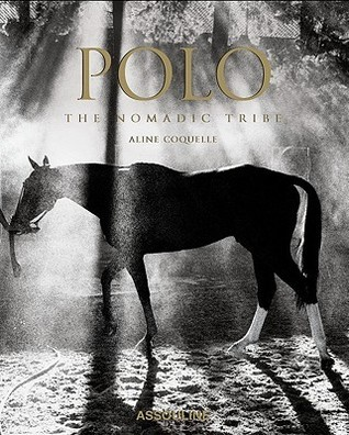 Polo: The Nomadic Tribe  by  Aline Coquelle