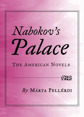 Nabokovs Palace: The American Novels  by  Marta Pellerdi