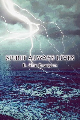 Spirit Always Lives  by  B. Alan Bourgeois