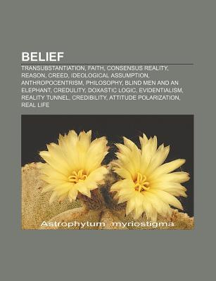 Belief: Transubstantiation, Faith, Consensus Reality, Reason, Creed, Ideological Assumption, Anthropocentrism, Philosophy  by  Source Wikipedia