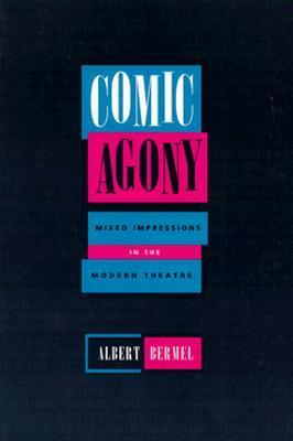 Comic Agony: Mixed Impressions in the Modern Theatre Albert Bermel