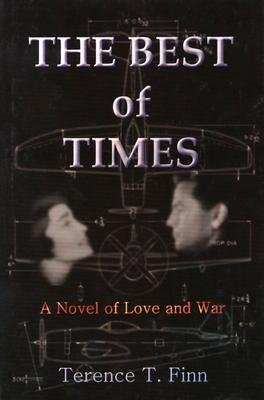 The Best of Times: A Novel of Love and War Terence T. Finn