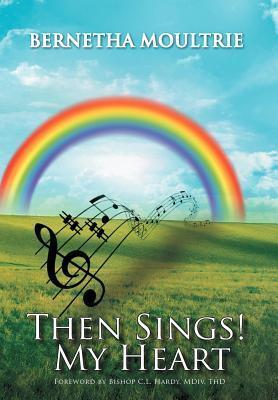Then Sings! My Heart Bernetha Moultrie
