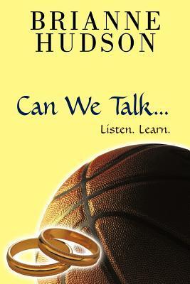 Can We Talk...: Listen. Learn  by  Brianne Hudson