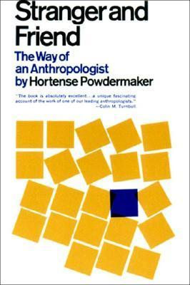 Stranger and Friend: The Way of an Anthropologist  by  Hortense Powdermaker