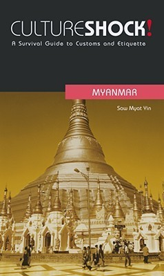 Cultureshock! Myanmar: A Survival Guide to Customes and Etiquette  by  Saw Myat Yin