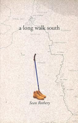 A Long Walk South: From The North Sea To The Mediterranean  by  Sean Rothery