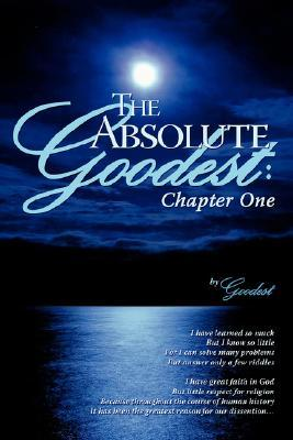 The Absolute Goodest: Chapter One  by  Goodest