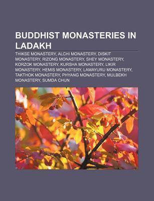 Buddhist Monasteries in Ladakh: Thikse Monastery, Alchi Monastery, Diskit Monastery, Rizong Monastery, Shey Monastery, Korzok Monastery  by  Source Wikipedia