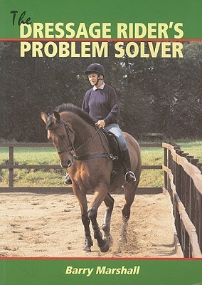 The Dressage Riders Problem Solver Barry Marshall