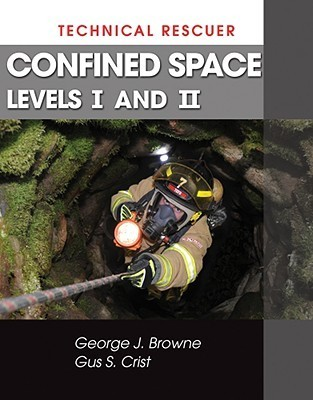 Technical Rescuer: Confined Space, Levels I and II George J. Browne