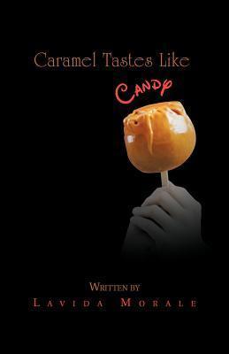 Caramel Tastes Like Candy  by  Lavida Morale