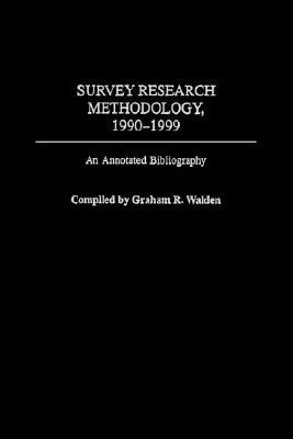 Survey Research Methodology 1990-1999: An Annotated Bibliography (Gpg)  by  Graham R. Walden