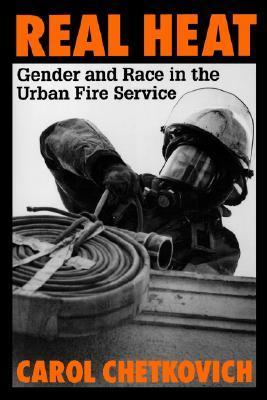 Real Heat: Gender and Race in the Urban Fire Service  by  Carol Chetkovich