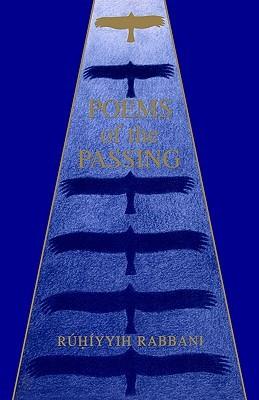Poems of the Passing  by  Rúḥíyyih Rabbānī
