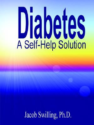 Diabetes: A Self Help Solution  by  Jacob Swilling