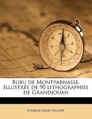 Bubu de Montparnasse. Illustr E de 90 Lithographies de Grandjouan Charles-Louis Philippe