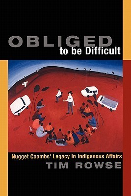 Obliged To Be Difficult: Nugget Coombs Legacy In Indigenous Affairs  by  Tim Rowse