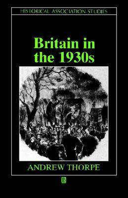 Britain in the 1930s: A Deceptive Decade Andrew Thorpe