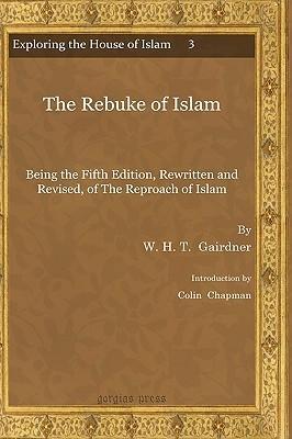 The Rebuke of Islam W. H. T. Gairdner