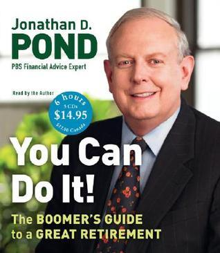 You Can Do It!: The Boomers Guide to a Great Retirement Jonathan D. Pond