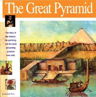 The Great Pyramid: The Story of the Farmers, the God-King and the Most Astonding Structure Ever Built Elizabeth Mann