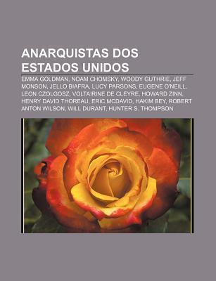 Anarquistas DOS Estados Unidos: Emma Goldman, Noam Chomsky, Woody Guthrie, Jeff Monson, Jello Biafra, Lucy Parsons, Eugene ONeill  by  Source Wikipedia