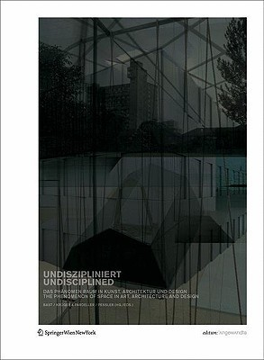 Undiszipliniert / Undisciplined: Das PH Nomen Raum in Kunst, Architektur Und Design the Phenomenon of Space in Art, Architecture and Design  by  Gerald Bast