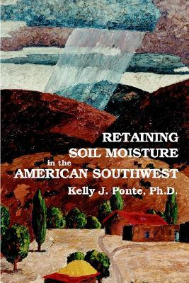 Retaining Soil Moisture in the American Southwest  by  Kelly J. Ponte