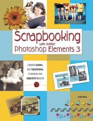 Scrapbooking with Adobe Photoshop Elements 3 Carla Rose