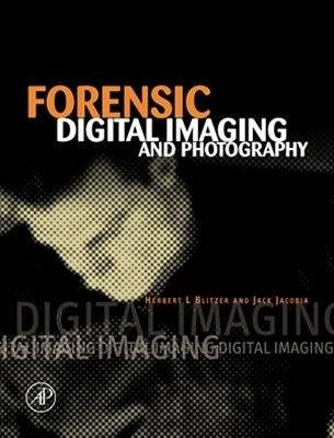 Forensic Digital Imaging and Photography [With CDROM]  by  Herbert L. Blitzer